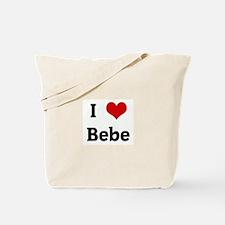 I Love Bebe Tote Bag