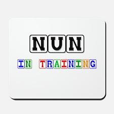 Nun In Training Mousepad