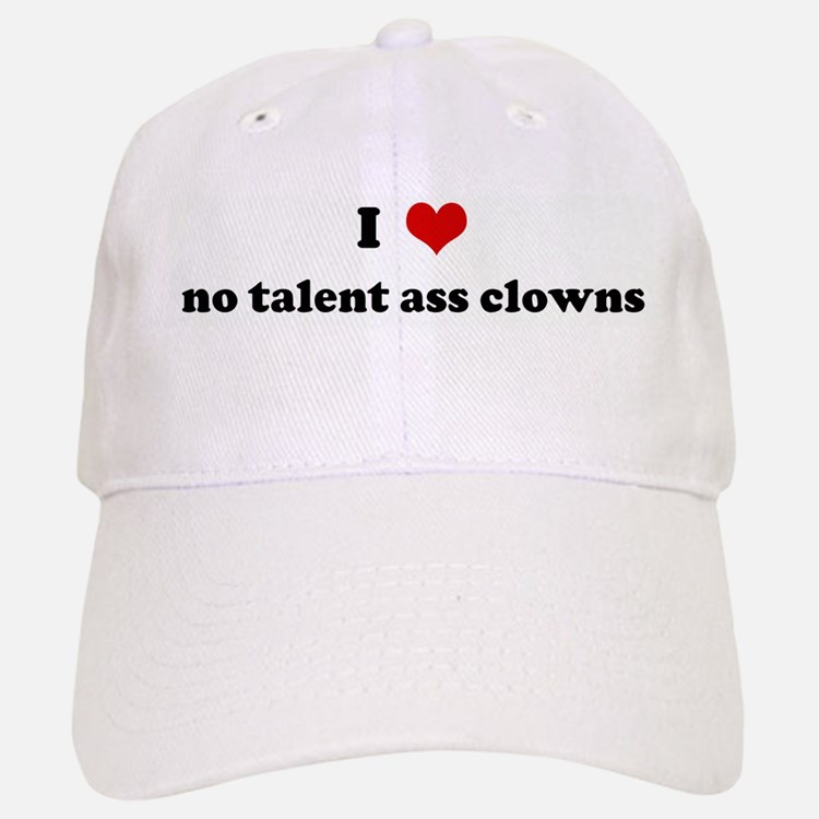I Love no talent ass clowns Cap