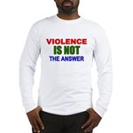 Violence is Not the Answer Long Sleeve T-Shirt