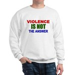 Violence is Not the Answer Sweatshirt