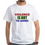 Violence is Not the Answer White T-Shirt