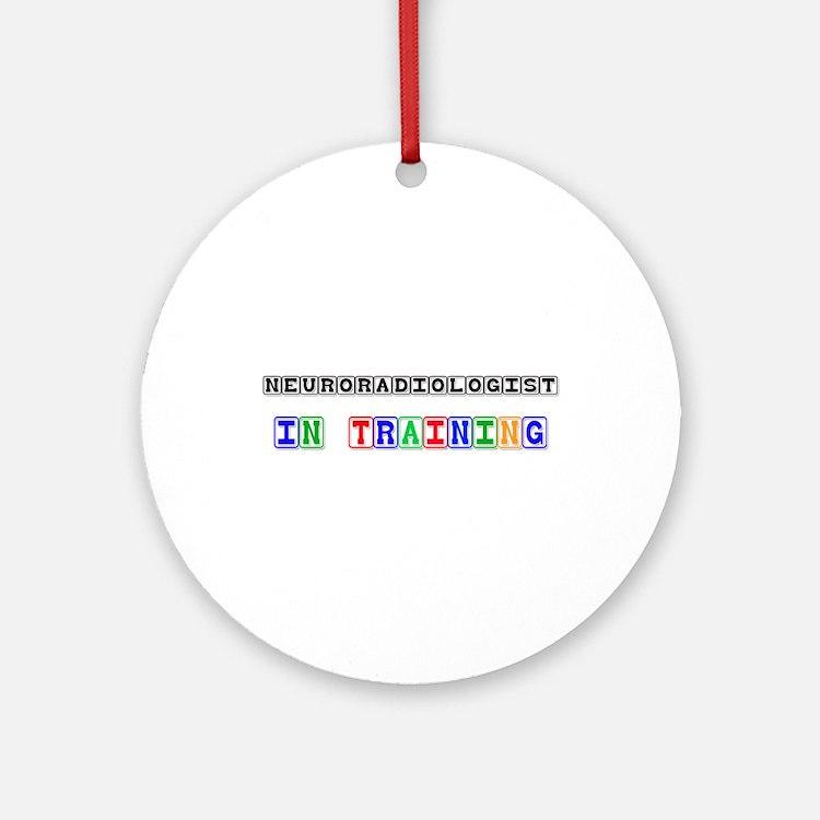 Neuroradiologist In Training Ornament (Round)