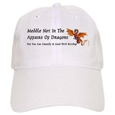 Meddle Not In The Affairs of Dragons... Baseball Cap