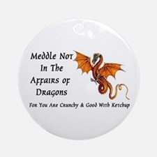 Meddle Not In The Affairs of Dragons... Ornament (