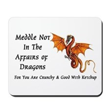 Meddle Not In The Affairs of Dragons... Mousepad