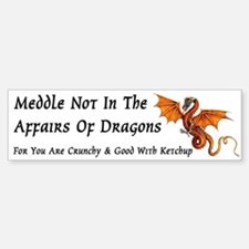 Meddle Not In The Affairs of Dragons... Bumper Bumper Sticker
