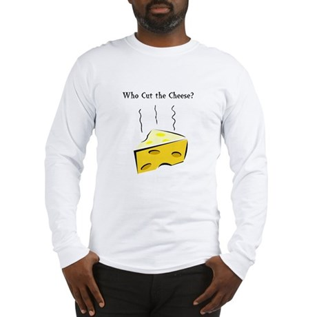 Who Cut the Cheese? Long Sleeve T-Shirt