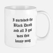 I survived the Black Death . . . Mugs