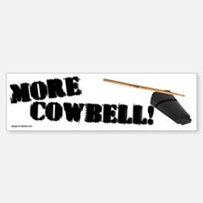 More Cowbell! (as seen on Barely Famous) Bumper Bumper Sticker