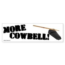 More Cowbell! (as seen on Barely Famous) Bumper Sticker