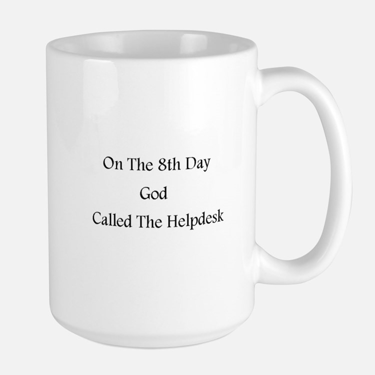 On the 8th day, God called the Helpdesk