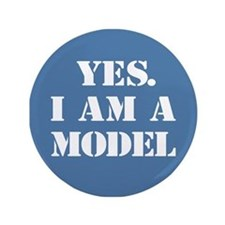 """Yes. I am a Model"" 3.5"" Button"