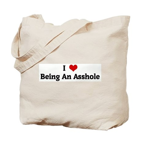 I Love Being An Asshole Tote Bag