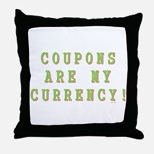 COUPONS ARE MY CURRENCY! Throw Pillow