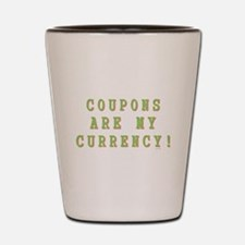COUPONS ARE MY CURRENCY! Shot Glass
