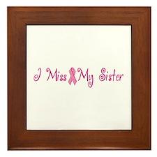 I Miss My Sister (Breast Cancer) Framed Tile