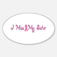 I Miss My Sister (Breast Cancer) Oval Decal