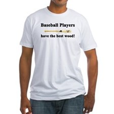 """Baseball Players Have The Best Wood"" Fitted Tee"