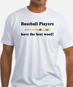 """""""Baseball Players Have The Best Wood"""" Fitted Tee"""