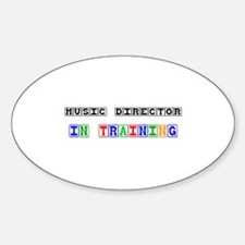 Music Director In Training Oval Decal
