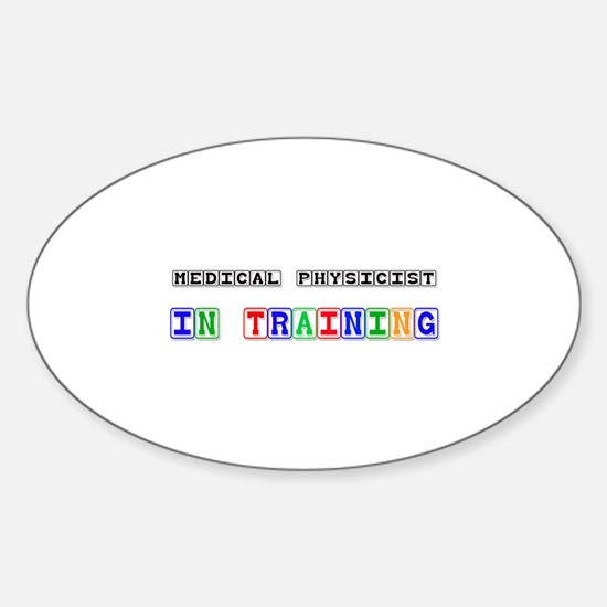Medical Physicist In Training Oval Decal