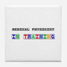 Medical Physicist In Training Tile Coaster