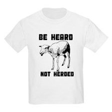 Be Heard, Not Herded T-Shirt
