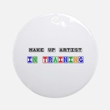 Make Up Artist In Training Ornament (Round)