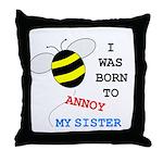 BORN TO ANNOY SISTER Throw Pillow