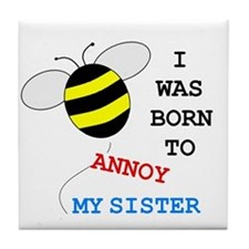 BORN TO ANNOY SISTER Tile Coaster