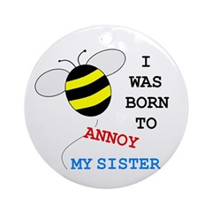 BORN TO ANNOY SISTER Ornament (Round)