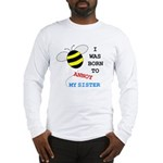 BORN TO ANNOY SISTER Long Sleeve T-Shirt