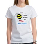 BORN TO ANNOY SISTER Women's T-Shirt