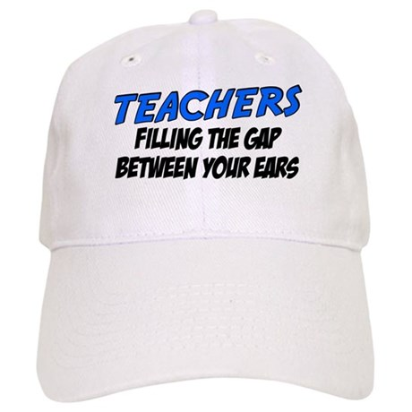 Teachers filling the gap between your ears Cap