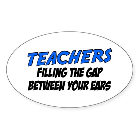 Teachers filling the gap between your ears Sticker