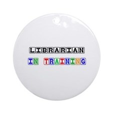 Librarian In Training Ornament (Round)