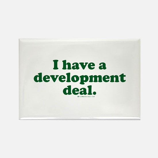I Have A Development Deal Rectangle Magnet