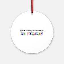Landscape Architect In Training Ornament (Round)