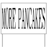 MORE PANCAKES Yard Sign
