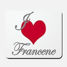 I love (heart) Francene Mousepad
