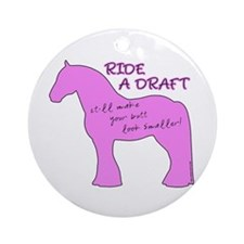 Ride a Draft! Horse Ornament (Round)