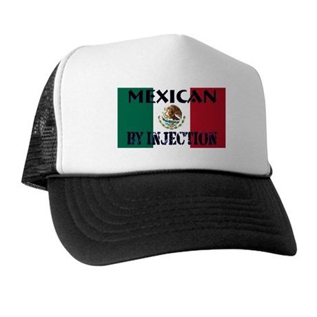 Mexican by Injection Trucker Hat