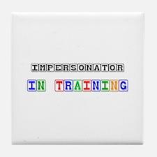Impersonator In Training Tile Coaster