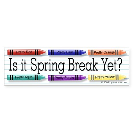 Spring Break Yet? Bumper Sticker