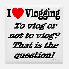 To vlog or not to vlog Tile Coaster