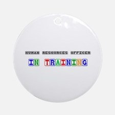 Human Resources Officer In Training Ornament (Roun
