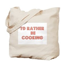 I'd Rather be Cooking Tote Bag