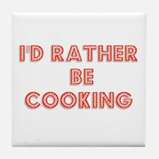I'd Rather be Cooking Tile Coaster