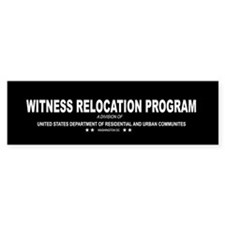 Witness Relocation Program Bumper Bumper Sticker